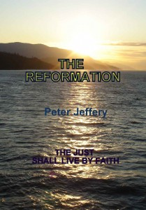 The Reformation by Peter Jeffery, The Just Shall Live By Faith.